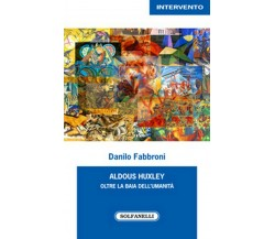 ALDOUS HUXLEY di Danilo Fabbroni,  Solfanelli Edizioni