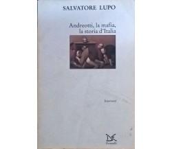 ANDREOTTI ,LA MAFIA,LA STORIA D'ITALIA - LUPO (Donzelli 1996) Ca