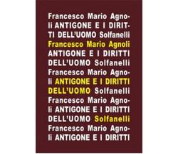 ANTIGONE e i diritti dell'uomo di Francesco Mario Agnoli,  Solfanelli Edizioni