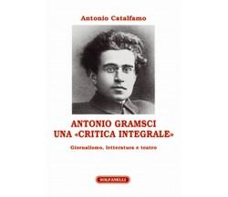 """ANTONIO GRAMSCI Una """"critica integrale"""" Giornalismo, letteratura e teatro"""