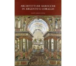ARCHITETTURE BAROCCHE IN ARGENTO E CORALLO. CATALOGO DELLA MOSTRA