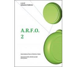 A.R.F.O. Vol.2  di S. Federico,  2015,  Youcanprint
