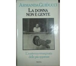 ARMANDA GUIDUCCI  - LA DONNA NON È GENTE - RIZZOLI -1977 - M