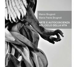ARTE E AUTOCOSCIENZA NEL CICLO DELLA VITA di Marco Brugnoli, Maria Paola Brugno