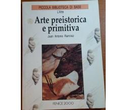 ARTE PREISTORICA E PRIMITIVA - JUAN ANTONIO RAMIREZ - FENICE 2000 - 1994 - M