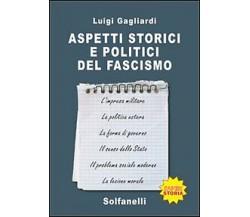 ASPETTI STORICI E POLITICI DEL FASCISMO, Luigi Gagliardi,  Solfanelli Edizioni