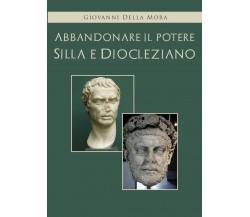 Abbandonare il potere. Silla e Diocleziano di Giovanni Della Mora, 2021, Youcanp