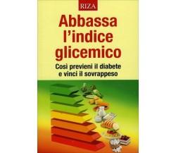 Abbassa l'Indice Glicemico di Aa.vv.,  2015,  Riza Edizioni