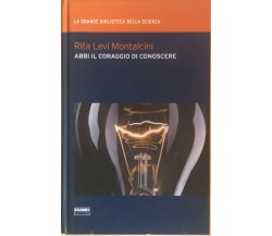 Abbi il coraggio di conoscere di Rita Levi Montalcini, 2009, Fabbri editori