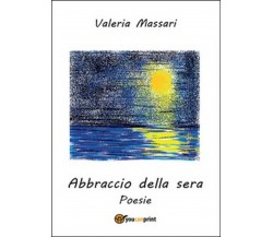 Abbraccio della sera di Valeria Massari,  2016,  Youcanprint