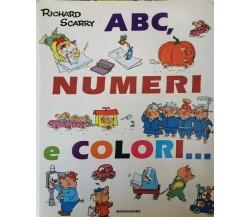 Abc, numeri e colori...  di Richard Scarry,  2000,  Mondadori - ER