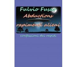 Abductions rapimenti alieni di Fulvio Fusco,  2016,  Youcanprint