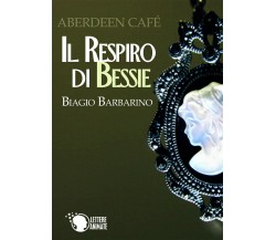 Abeerden Cafè - Il respiro di Bessie, Biagio Barbarino,  2016,  Lettere Animate