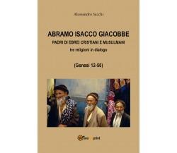 Abramo Isacco e Giacobbe. Padri di ebrei, cristiani e musulmani (A. Sacchi,2017)