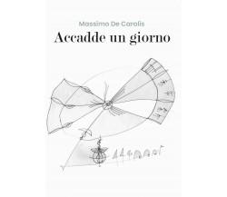 Accadde un giorno di Massimo De Carolis,  2020,  Youcanprint
