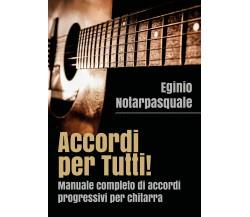Accordi per tutti! Manuale completo di accordi progressivi per chitarra di Egini