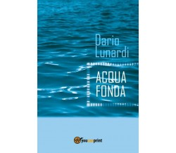 Acqua Fonda di Dario Lunardi,  2017,  Youcanprint