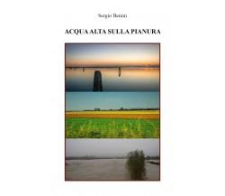 Acqua alta sulla pianura di Sergio Benini,  2019,  Youcanprint
