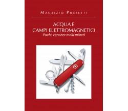 Acqua e campi elettromagnetici - Maurizio Proietti,  2019,  Youcanprint