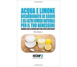 Acqua e limone, bicarbonato di sodio e gli altri rimedi naturali per il tuo bene