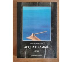 Acqua e zammù - G. Pappalardo - Gangemi editore - 1997 - AR