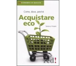 Acquistare eco. Come, dove, perché di Serena Viviani,  2010,  Edizioni Red!