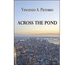 Across the pond, di Vincenzo A. Pistorio,  2013,  Youcanprint  - ER