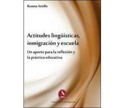 Actitudes lingüísticas, inmigración y escuela. Un aporte para la reflexíon  - ER