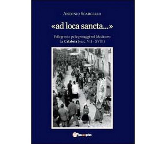 «Ad loca sancta»  di Antonio Scarcello,  2012,  Youcanprint