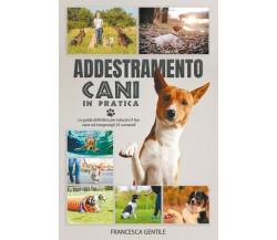 Addestramento cani in pratica di Francesca Gentile,  2021,  Youcanprint