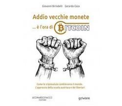 Addio vecchie monete è l'ora di Bitcoin. di Giovanni Birindelli, Gerardo Coco