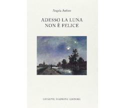 Adesso la luna non è felice - Angela Anfuso - Copertina flessibile Nuovo