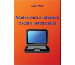 Adolescenti e internet: rischi e potenzialità, Chiara Mussi,  2015,  Youcanprint