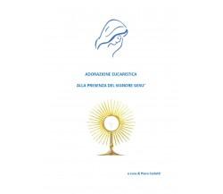 Adorazione eucaristica alla presenza del signore Gesù di Piero Carletti,  2021,