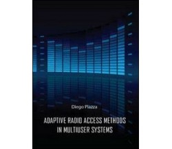Adptive radio access methods in multiuser systems  di Diego Piazza,  2012 - ER