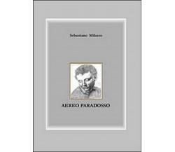 Aereo paradosso  di Sebastiano Milazzo,  2013,  Youcanprint