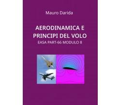 Aerodinamica e principi del volo. EASA Part-66 modulo 8 di Mauro Darida,  2020,