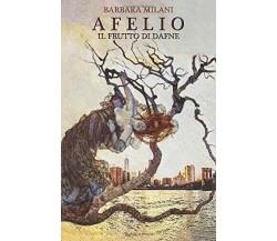 Afelio Il Frutto Di Dafne di Barbara Milani,  2018,  Indipendently Published