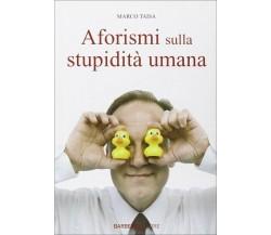 Aforismi sulla stupidità umana di Marco Taisa,  2010,  Barbera Editore