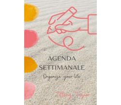 Agenda settimanale - Organize your life di Tiffany Taylor,  2021,  Youcanprint