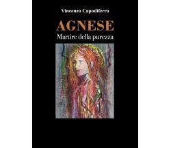 Agnese - Martire della purezza di Vincenzo Capodiferro,  2021,  Youcanprint