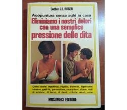 Agopuntura senza aghi in casa - Dott. J.L. Roger  - Musumeci - 1980 - M