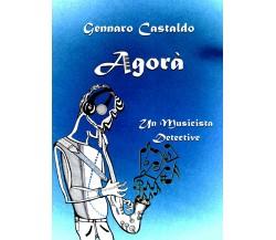 Agorà. Un Musicista Detective di Gennaro Castaldo,  2021,  Youcanprint
