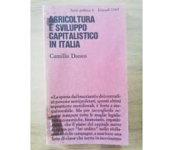 Agricoltura e sviluppo capitalistico in Italia - C. Daneo - Einaudi -1969-AR