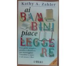 Ai bambini piace leggere - Kathy A. Zahler - TEA,1999 - A