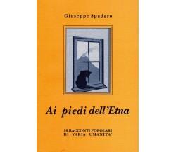 Ai piedi dell'Etna - 16 racconti di varia umanità - Giuseppe Spadaro