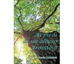 Ai piedi di un albero frondoso di Paola Grisanti,  2015,  Youcanprint