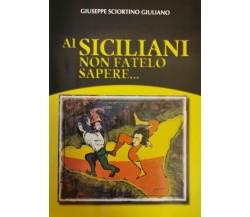 Ai siciliani non fatelo sapere  di Giuseppe Sciortino Giuliano,  2000 - ER