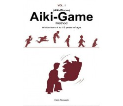 Aiki-Game Method - Aikido from 4 to 15 years of age  di Fabio Ramazzin  - ER