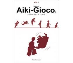 Aiki-Gioco®. L'aikido dai 4 ai 15 anni di Fabio Ramazzin (Youcanprint 2016)